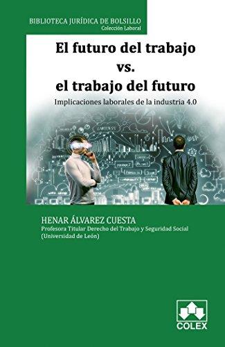 Futuro del Trabajo vs El trabajo del Futuro, El. Implicaciones laborales de la i (Biblioteca Jurídica de Bolsillo)
