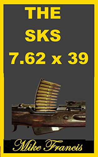 The SKS 7.62 x 39: The Soviet M1 Carbine, And Predecessor to the AK-47 (English Edition) (Ak Target 47)