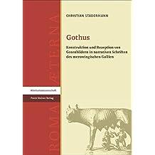 Gothus: Konstruktion und Rezeption von Gotenbildern in narrativen Schriften des merowingischen Gallien (Roma Aeterna / Beiträge zu Spätantike und Frühmittelalter)