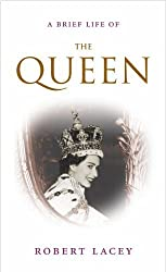 A Brief Life of the Queen. Robert Lacey by Robert Lacey (2012-02-01)