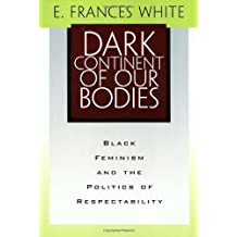 Dark Continent Of Our Bodies: Black Feminism & Politics Of Respectability (Maping Racisms) by White, E. Frances (2001) Paperback