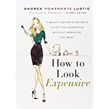 How to Look Expensive: A Beauty Editor's Secrets to Getting Gorgeous without Breaking the Bank by Andrea Pomerantz Lustig (2012-08-07)