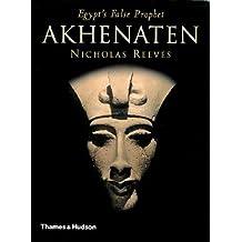 Akhenaten: Egypt's False Prophet by Nicholas Reeves (2005-05-01)