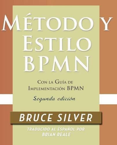 Método y Estilo BPMN, Segunda Edición, con la Guía de Implementación BPMN