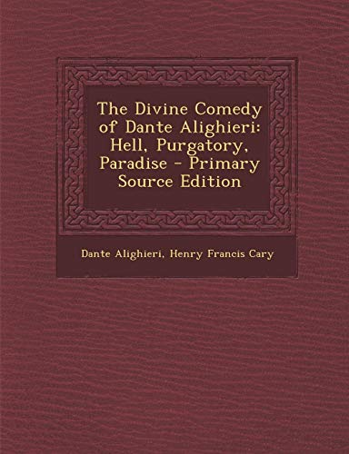 The Divine Comedy of Dante Alighieri: Hell, Purgatory, Paradise - Primary Source Edition