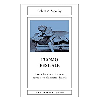 L'uomo bestiale: Come l'ambiente e i geni costruiscono la nostra identità (Italian Edition)