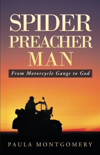 Spider Preacher Man: From Motorcycle Gangs to God by Montgomery, Paula (2014) Paperback