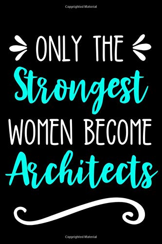 Only the Strongest Women Become Architects: Lined Journal Notebook for Architecture Professionals, Professors, Students - Fußball T-shirt Designs