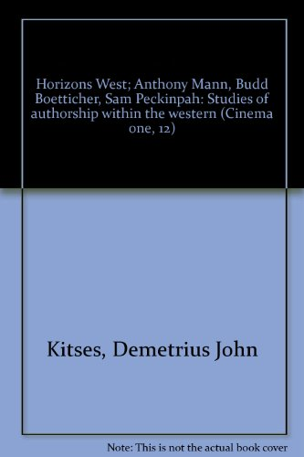 Horizons West; Anthony Mann, Budd Boetticher, Sam Peckinpah: Studies of authorship within the western (Cinema one, 12)