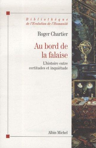 Au bord de la falaise : L'histoire entre certitudes et inquiétude par Roger Chartier