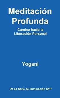 Meditación Profunda - Camino hacia la Liberación Personal (La Serie de Iluminación AYP nº 1) (Spanish Edition) di [Yogani]