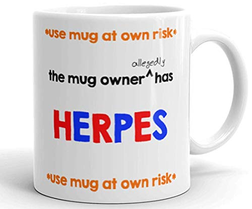 Use Mug at Own Risk Owner Allegedly Has Herpes Mug 11 oz Ceramic Coffee Cup Mugs White