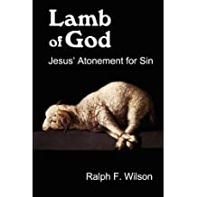 Lamb of God: Jesus' Atonement for Sin by Ralph F. Wilson (2011-02-15)