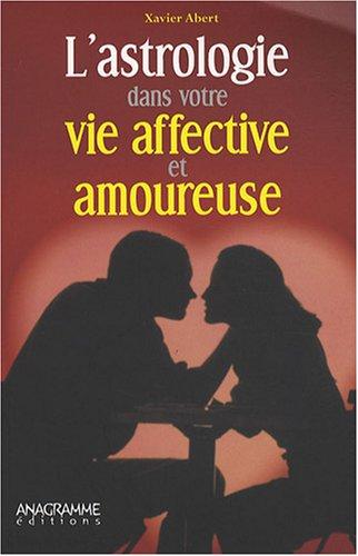 Astrologie dans votre vie affective et amoureuse (L')