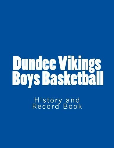 Dundee Vikings Boys Basketball: History and Record Book by Mr. Doug Donnely (2013-09-08)