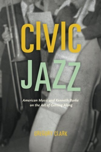 Civic Jazz: American Music and Kenneth Burke on the Art of Getting Along by Gregory Clark (2015-02-25)