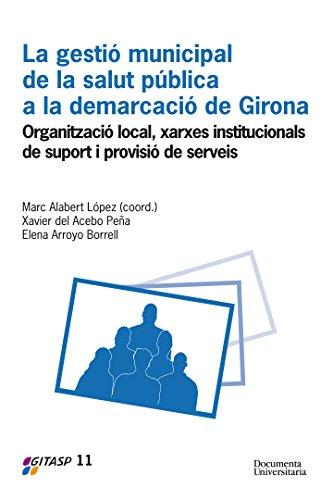 La gestió municipal de la salut pública a la demarcació de Girona (Gitasp 11) (Catalan Edition)