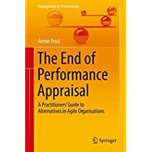 The End of Performance Appraisal: A Practitioners' Guide to Alternatives in Agile Organisations (Management for Professionals)