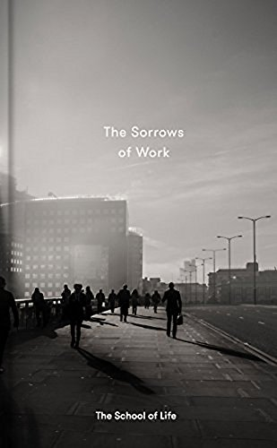 The Sorrows of Work (School of Life)