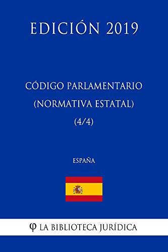 Código Parlamentario (Normativa estatal) (4/4) (España) (Edición 2019) por La Biblioteca Jurídica