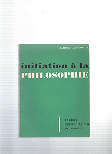 Initiation a la philosophie par Marcel Deschoux