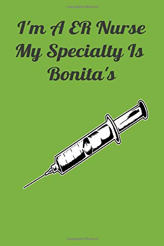 ecialty Is Bonita's: Funny ER Nurse gag gift journal. Grab this funny gag gift for a  ER nurse to celebrate retirement, birthdays, ... them laugh . Funny  nurse slang nurses use. ()