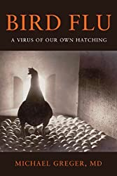 Bird Flu: A Virus of Our Own Hatching by Michael Greger (2006-11-15)