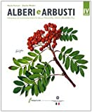 Alberi E Arbusti. Manuale Di Riconoscimento Delle Principali Specie Ornamentali. Ediz. Illustrata