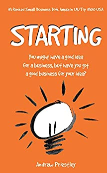 Starting: You might have a good idea for a business but ... by [Priestley, Andrew]