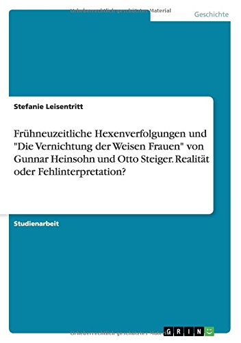 """Frühneuzeitliche Hexenverfolgungen und """"Die Vernichtung der Weisen Frauen"""" von Gunnar Heinsohn und Otto Steiger. Realität oder Fehlinterpretation?"""