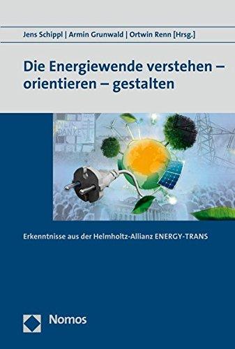 Die Energiewende verstehen - orientieren - gestalten: Erkenntnisse aus der Helmholtz-Allianz ENERGY-TRANS