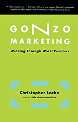 Gonzo Marketing: Winning Through Worst Practices (English Edition)