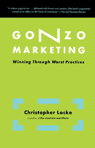 Gonzo Marketing: Winning Through Worst Practices (English Edition ...