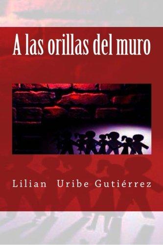 A las orillas del muro por Lilian Uribe Gutierrez