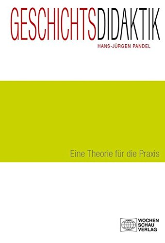 Geschichtsdidaktik: Eine Theorie für die Praxis (Forum Historisches Lernen)