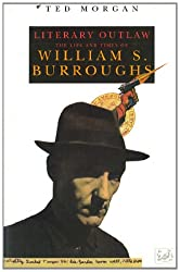 Literary Outlaw: The Life and Times of William S. Burroughs