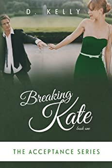 Breaking Kate: The Acceptance Series by [Kelly, D.]
