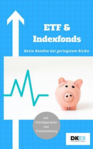 ETF & Indexfonds – Beste Rendite bei geringstem Risiko: Auch als Anfänger langfristig Vermögen aufbauen und finanziell frei werden mit Praxisanleitung