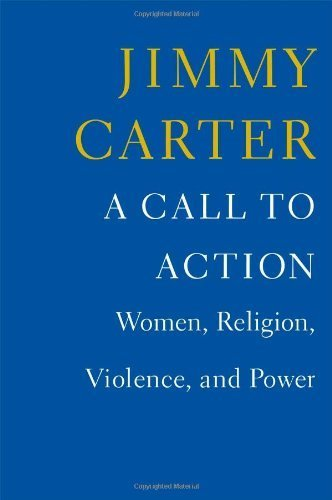 A Call to Action: Women, Religion, Violence, and Power by Carter, Jimmy (2014) Hardcover