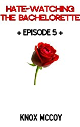 Hate-Watching The Bachelorette: Episode 5 Recap (English Edition)