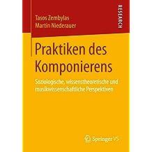 Praktiken des Komponierens: Soziologische, wissenstheoretische und musikwissenschaftliche Perspektiven