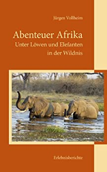 Abenteuer Afrika: Unter Löwen und Elefanten in der Wildnis