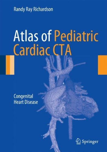 Atlas of Pediatric Cardiac CTA: Congenital Heart Disease by Randy Ray Richardson (2013-07-29)