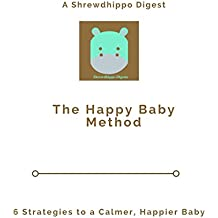 The Happy Baby Method: 6 Strategies to a Calmer, Happier Baby
