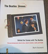 The Beatles Unseen. Behind the Scenes with the Beatles by Mark Hayward (2005-08-01)