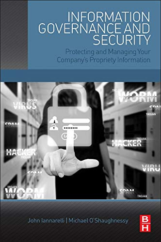 Information Governance and Security: Protecting and Managing Your Company\'s Proprietary Information