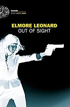 Out of sight (versione italiana) (Einaudi. Stile libero. Noir) di [Leonard, Elmore]