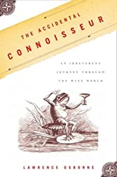 The Accidental Connoisseur: An Irreverent Journey Through the Wine World by Lawrence Osborne (2004-03-15)