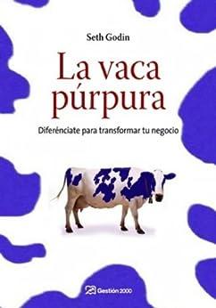 La vaca púrpura: Diferénciate para transformar tu negocio de [Godin, Seth]