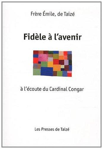 Fidele a l'avenir a l'ecoute du Cardinal Congar